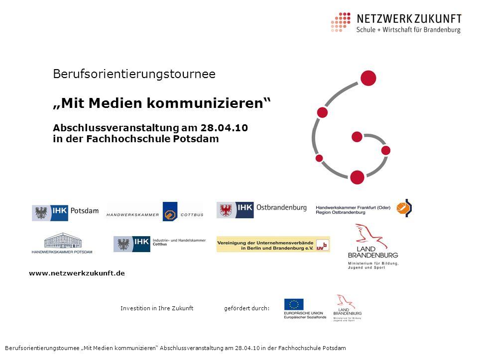 www.netzwerkzukunft.de Investition in Ihre Zukunft Berufsorientierungstournee Mit Medien kommunizieren Abschlussveranstaltung am 28.04.10 in der Fachh