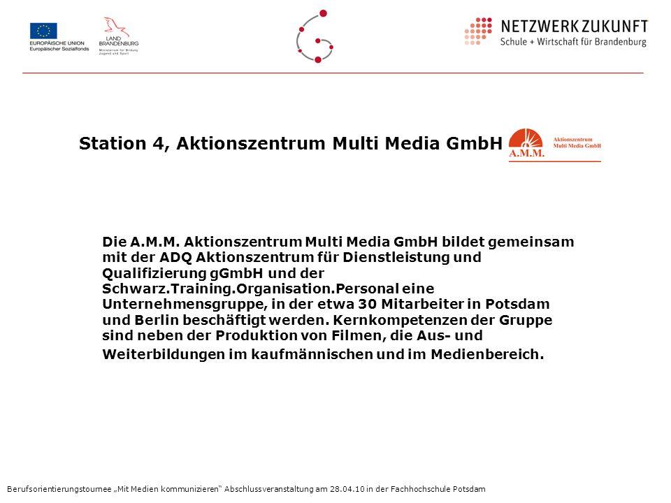 Station 4, Aktionszentrum Multi Media GmbH Die A.M.M. Aktionszentrum Multi Media GmbH bildet gemeinsam mit der ADQ Aktionszentrum für Dienstleistung u