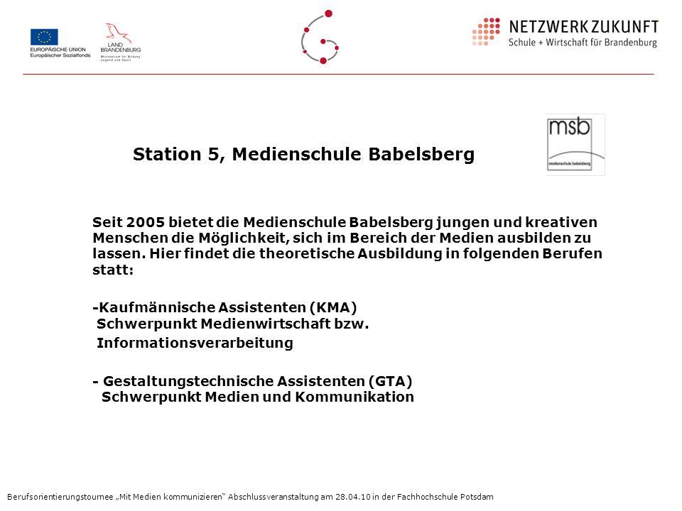 Station 5, Medienschule Babelsberg Seit 2005 bietet die Medienschule Babelsberg jungen und kreativen Menschen die Möglichkeit, sich im Bereich der Med