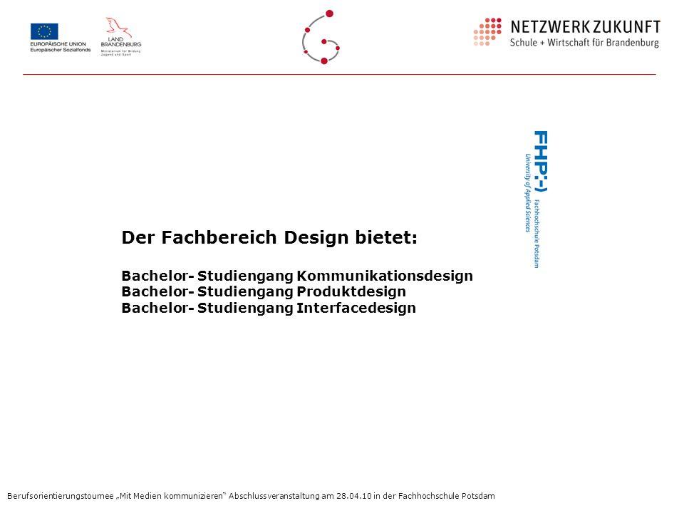 Der Fachbereich Design bietet: Bachelor- Studiengang Kommunikationsdesign Bachelor- Studiengang Produktdesign Bachelor- Studiengang Interfacedesign Be