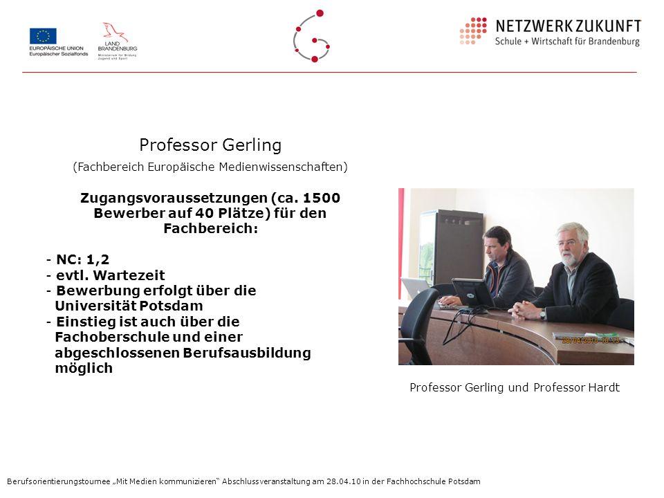 Professor Gerling und Professor Hardt Berufsorientierungstournee Mit Medien kommunizieren Abschlussveranstaltung am 28.04.10 in der Fachhochschule Pot