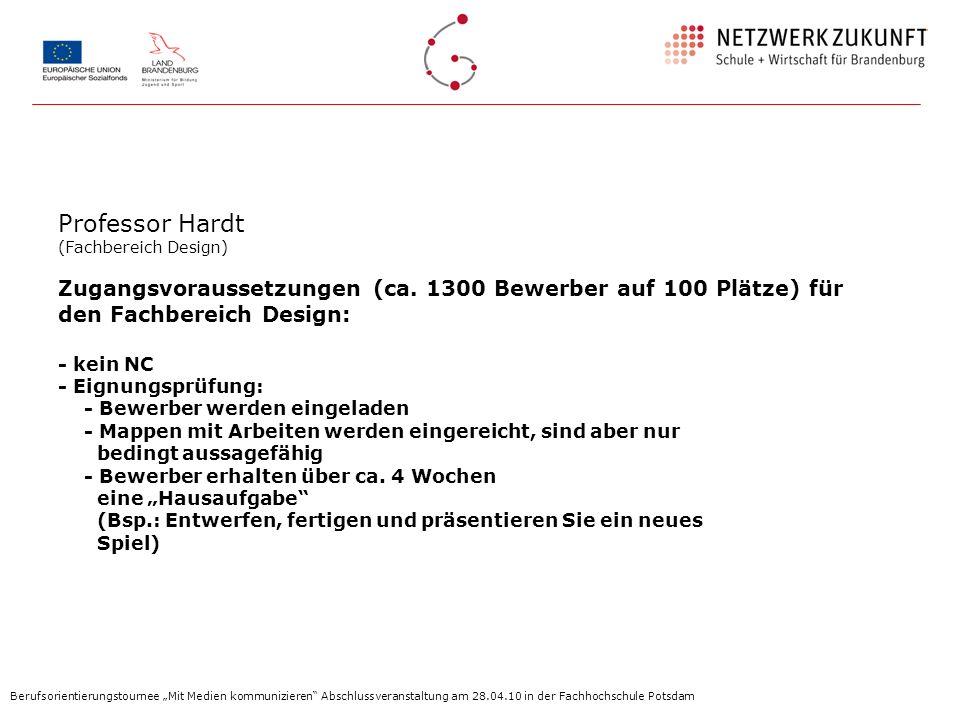 Professor Hardt (Fachbereich Design) Zugangsvoraussetzungen (ca. 1300 Bewerber auf 100 Plätze) für den Fachbereich Design: - kein NC - Eignungsprüfung