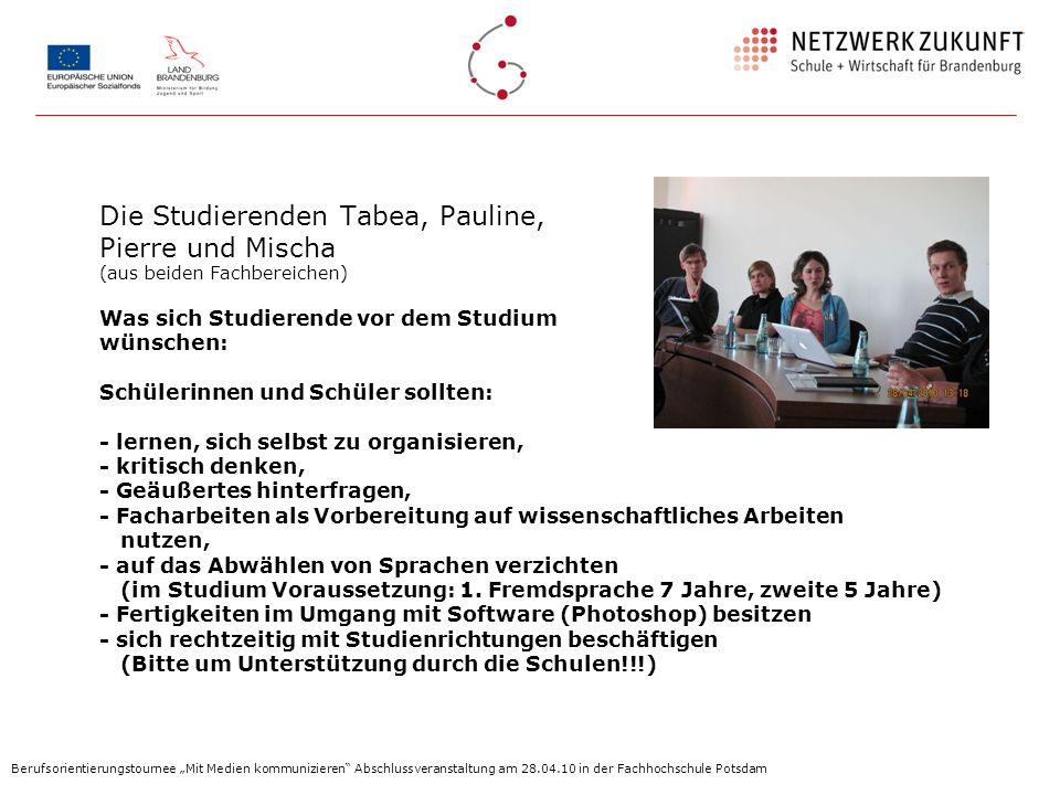 Die Studierenden Tabea, Pauline, Pierre und Mischa (aus beiden Fachbereichen) Was sich Studierende vor dem Studium wünschen: Schülerinnen und Schüler