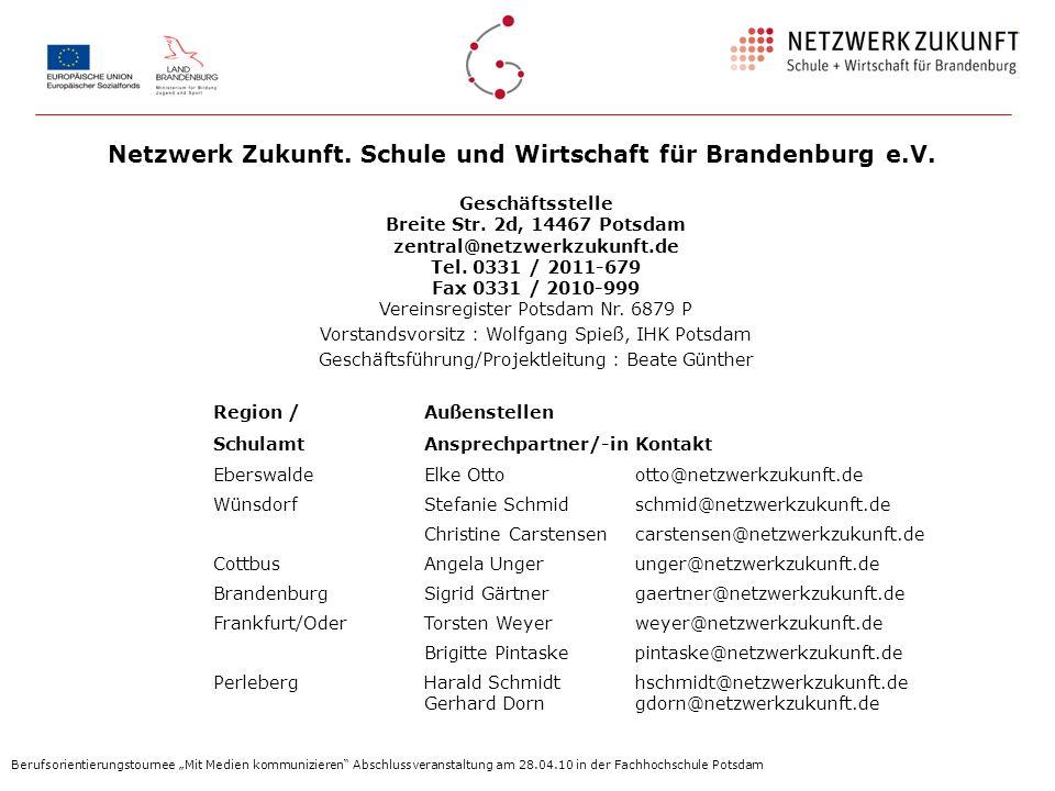 Netzwerk Zukunft. Schule und Wirtschaft für Brandenburg e.V. Geschäftsstelle Breite Str. 2d, 14467 Potsdam zentral@netzwerkzukunft.de Tel. 0331 / 2011
