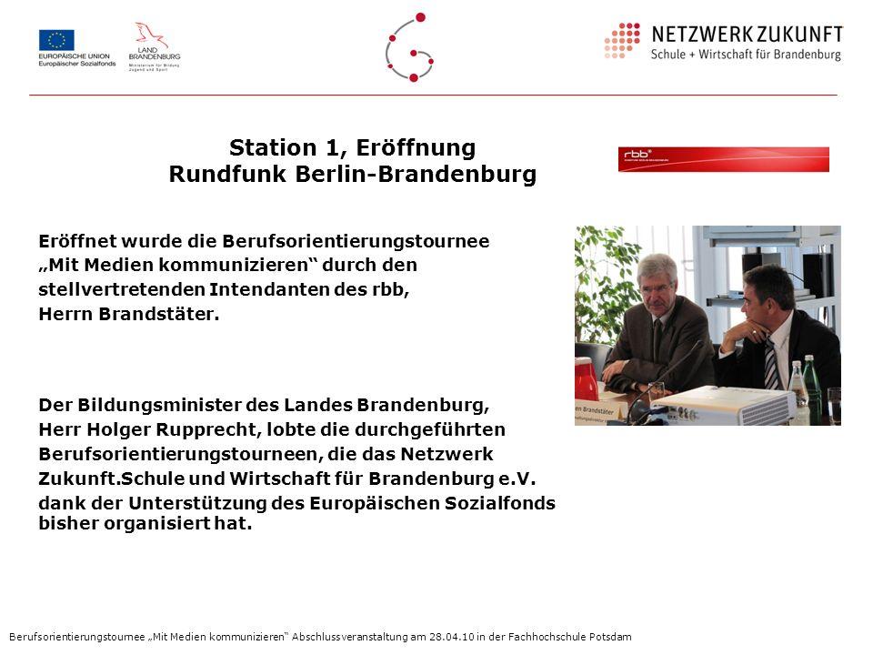 Station 1, Eröffnung Rundfunk Berlin-Brandenburg Eröffnet wurde die Berufsorientierungstournee Mit Medien kommunizieren durch den stellvertretenden In