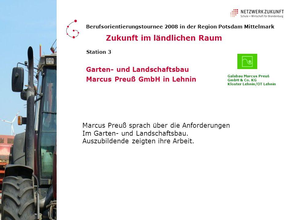 Station 3 Garten- und Landschaftsbau Marcus Preuß GmbH in Lehnin Zukunft im ländlichen Raum Berufsorientierungstournee 2008 in der Region Potsdam Mitt