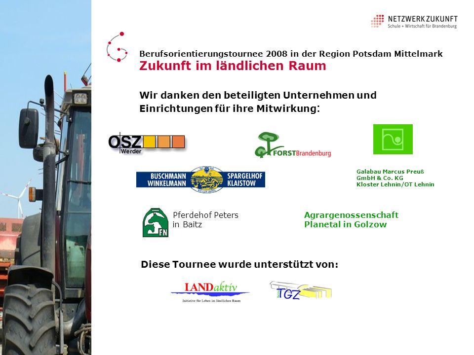 Wir danken den beteiligten Unternehmen und Einrichtungen für ihre Mitwirkung : Berufsorientierungstournee 2008 in der Region Potsdam Mittelmark Zukunf