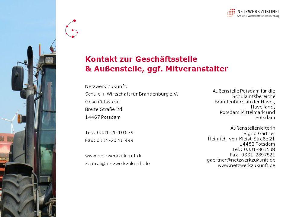 Kontakt zur Geschäftsstelle & Außenstelle, ggf. Mitveranstalter Netzwerk Zukunft. Schule + Wirtschaft für Brandenburg e.V. Geschäftsstelle Breite Stra