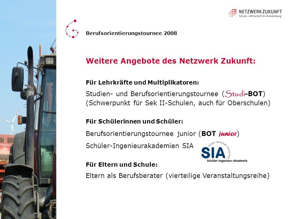 Weitere Angebote des Netzwerk Zukunft: Berufsorientierungstournee 2008 Für Schülerinnen und Schüler: Berufsorientierungstournee junior (BOT junior ) S