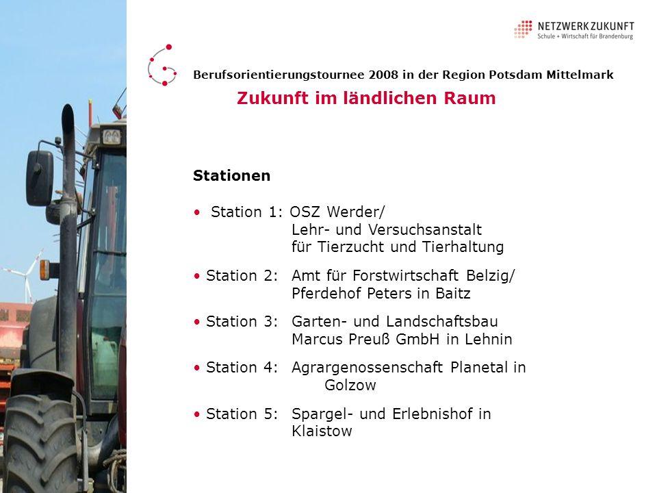 Stationen Zukunft im ländlichen Raum Berufsorientierungstournee 2008 in der Region Potsdam Mittelmark Station 1: OSZ Werder/ Lehr- und Versuchsanstalt