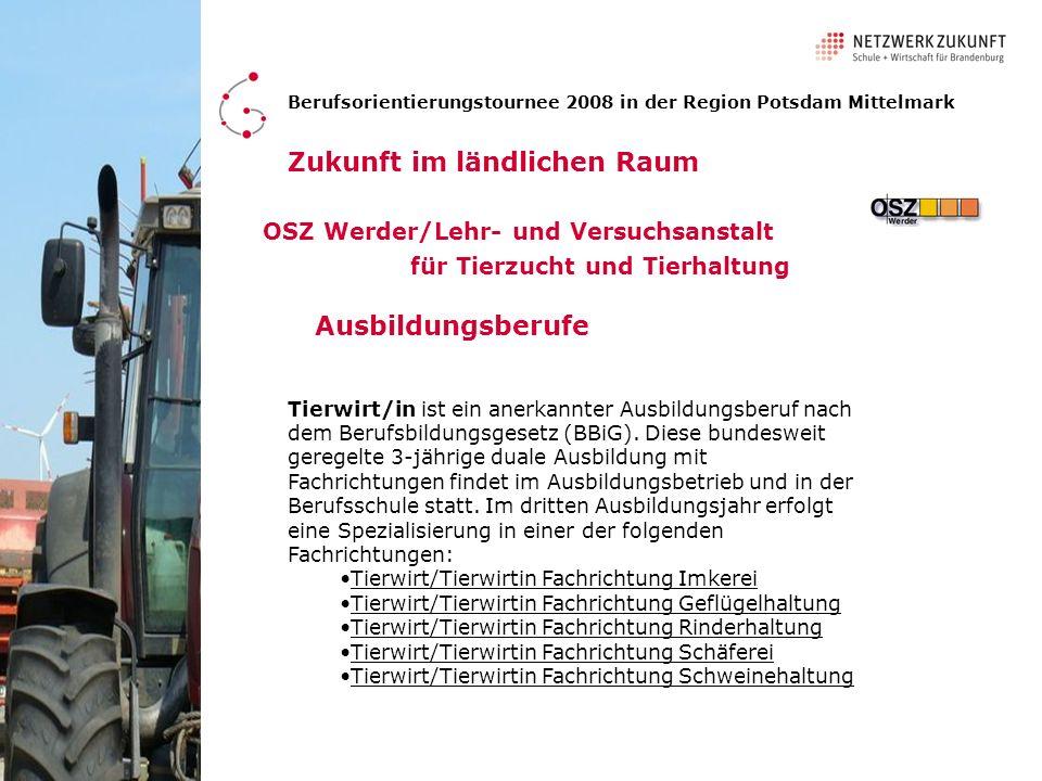 Berufsorientierungstournee 2008 in der Region Potsdam Mittelmark Zukunft im ländlichen Raum Ausbildungsberufe OSZ Werder/Lehr- und Versuchsanstalt für