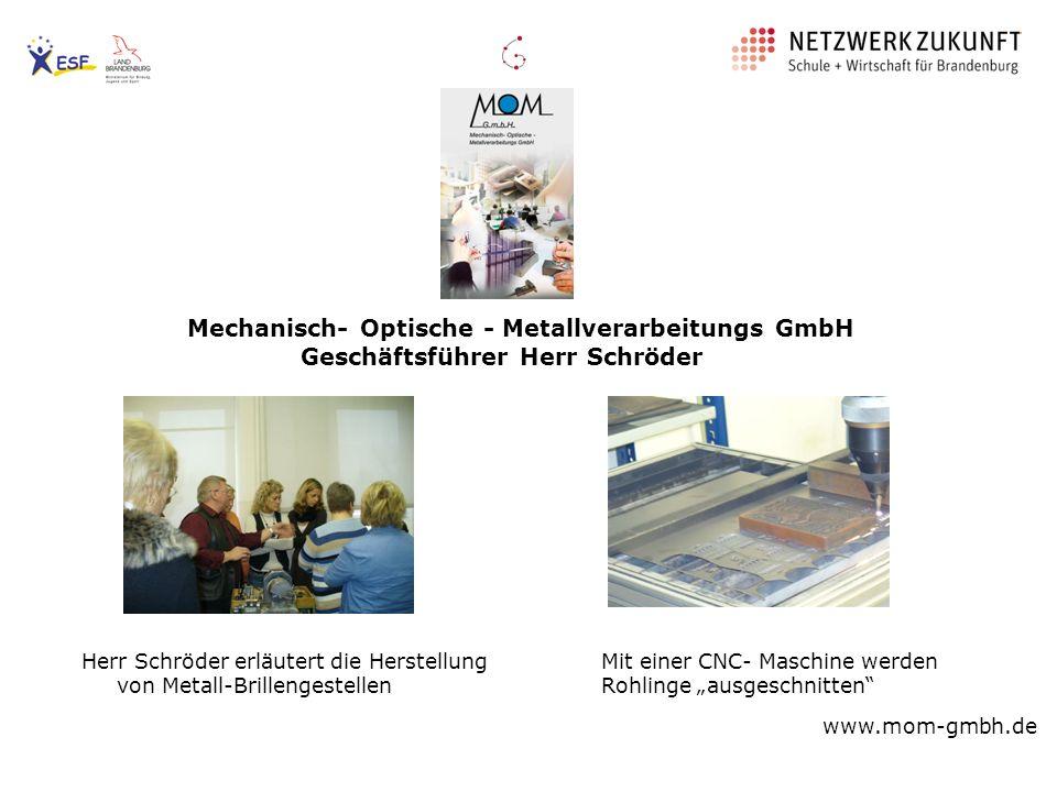 Mechanisch- Optische - Metallverarbeitungs GmbH Geschäftsführer Herr Schröder Herr Schröder erläutert die Herstellung von Metall-Brillengestellen Mit