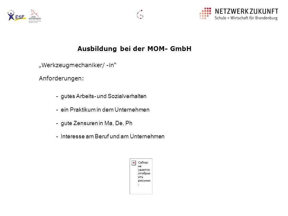 Ausbildung bei der MOM- GmbH Werkzeugmechaniker/ -in Anforderungen: - gutes Arbeits- und Sozialverhalten - ein Praktikum in dem Unternehmen - gute Zen