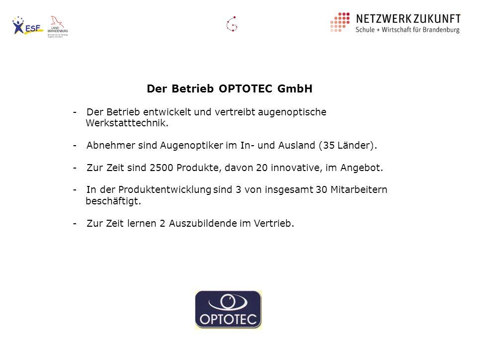 Der Betrieb OPTOTEC GmbH - Der Betrieb entwickelt und vertreibt augenoptische Werkstatttechnik. - Abnehmer sind Augenoptiker im In- und Ausland (35 Lä