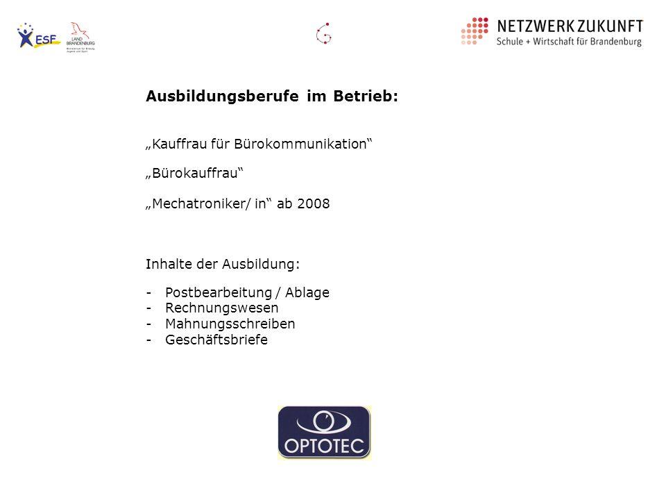 Ausbildungsberufe im Betrieb: Kauffrau für Bürokommunikation Bürokauffrau Mechatroniker/ in ab 2008 Inhalte der Ausbildung: - Postbearbeitung / Ablage
