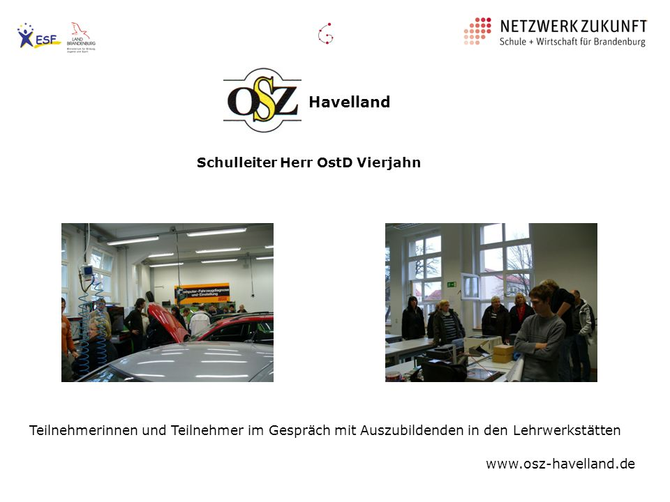 Havelland Teilnehmerinnen und Teilnehmer im Gespräch mit Auszubildenden in den Lehrwerkstätten Schulleiter Herr OstD Vierjahn www.osz-havelland.de