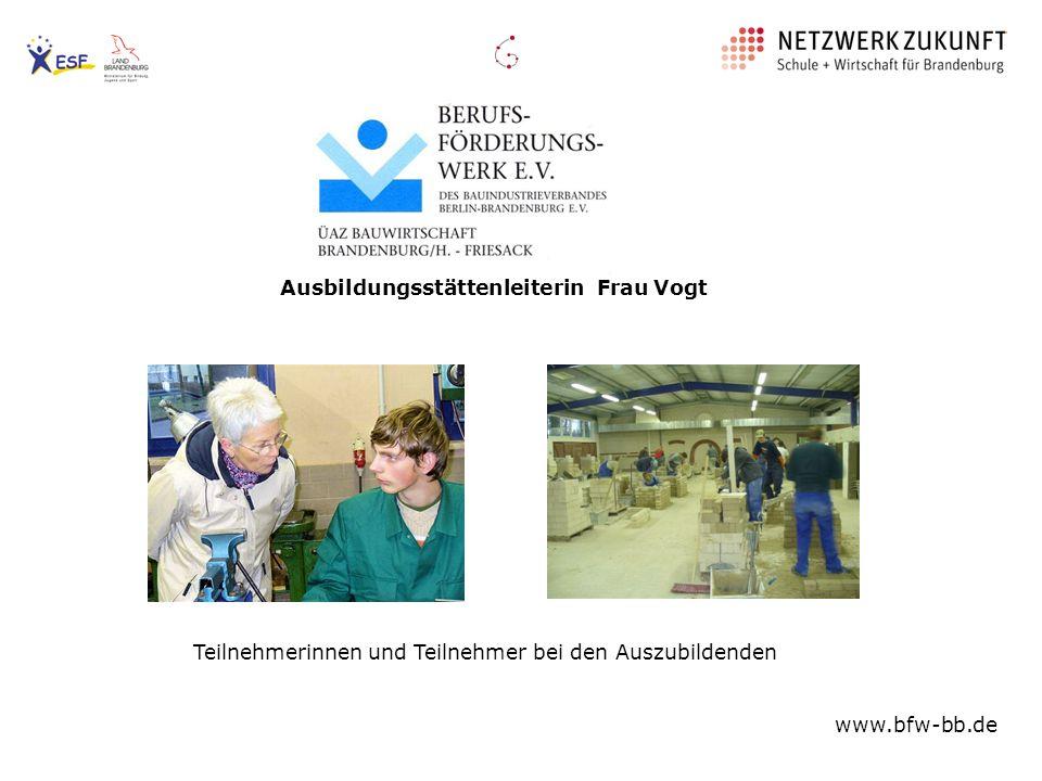 Teilnehmerinnen und Teilnehmer bei den Auszubildenden www.bfw-bb.de Ausbildungsstättenleiterin Frau Vogt