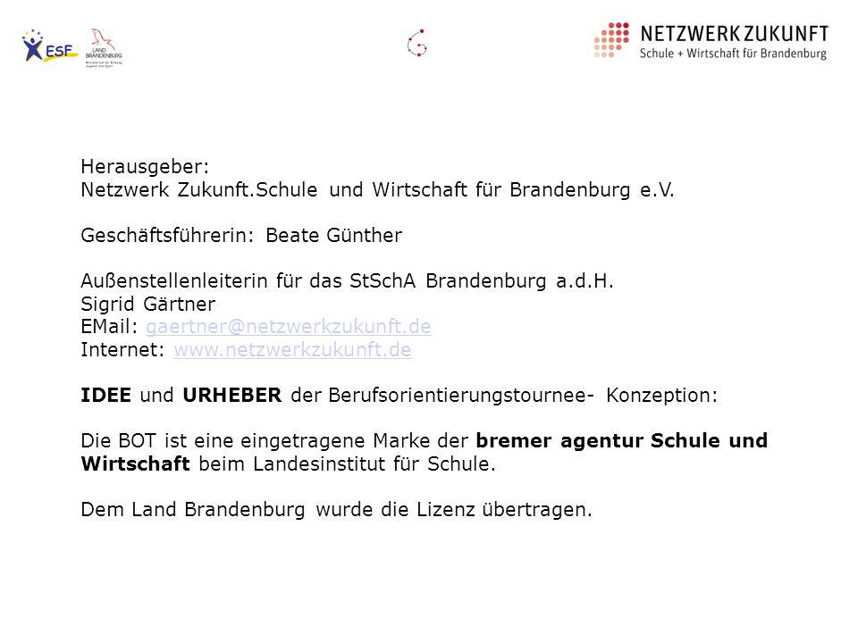 Herausgeber: Netzwerk Zukunft.Schule und Wirtschaft für Brandenburg e.V. Geschäftsführerin: Beate Günther Außenstellenleiterin für das StSchA Brandenb