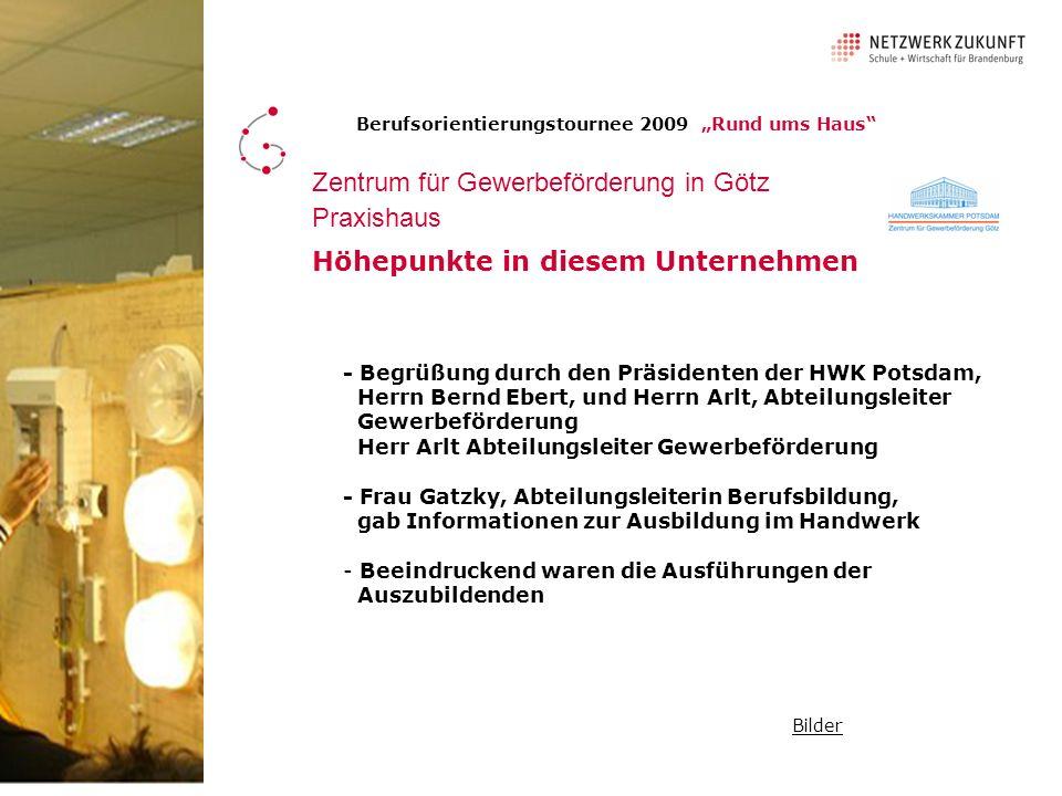 Berufsorientierungstournee 2009 Rund ums Haus Zentrum für Gewerbeförderung in Götz Überbetriebliche Lehrgänge in den Bereichen Elektro Kfz Metall Sanitär / Heizung / Klima Holz Maler Friseur EDV Kosmetik (wir hier auch ausgebildet)