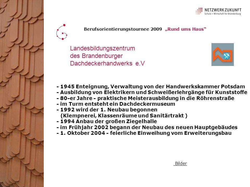 Ausbildungsberufe in diesen beiden Unternehmen: - Dachdecker Berufsorientierungstournee 2009 Rund ums Haus Dachdeckerei Blank und Landesbildungszentrum des Brandenburger Dachdeckerhandwerks e.V
