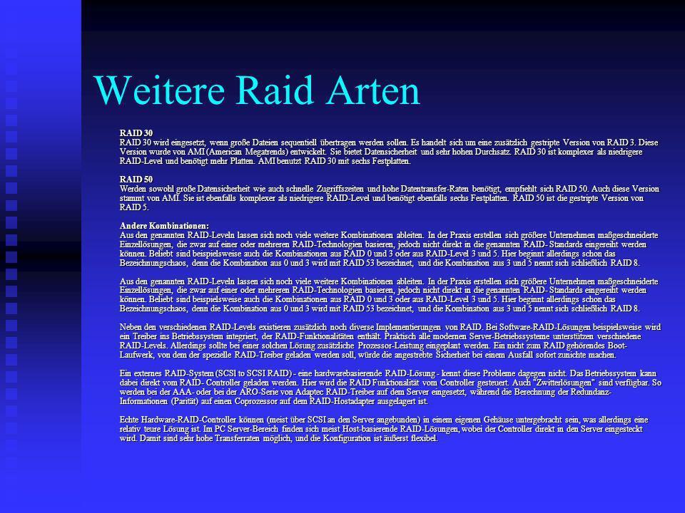 Weitere Raid Arten RAID 30 RAID 30 wird eingesetzt, wenn große Dateien sequentiell übertragen werden sollen. Es handelt sich um eine zusätzlich gestri