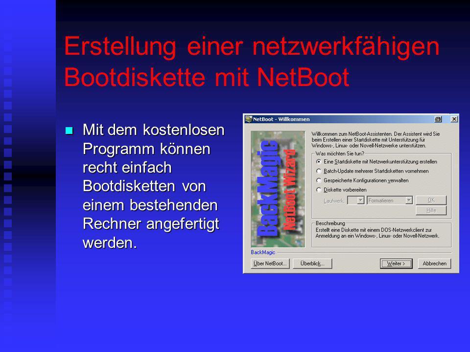 Erstellung einer netzwerkfähigen Bootdiskette mit NetBoot Mit dem kostenlosen Programm können recht einfach Bootdisketten von einem bestehenden Rechne