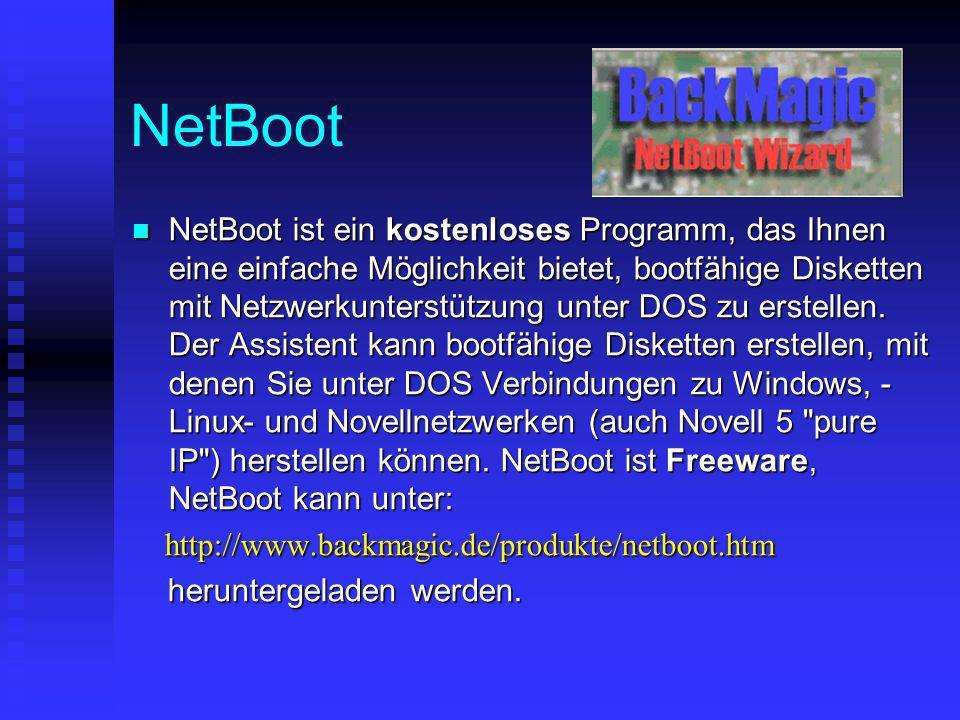 NetBoot NetBoot ist ein kostenloses Programm, das Ihnen eine einfache Möglichkeit bietet, bootfähige Disketten mit Netzwerkunterstützung unter DOS zu