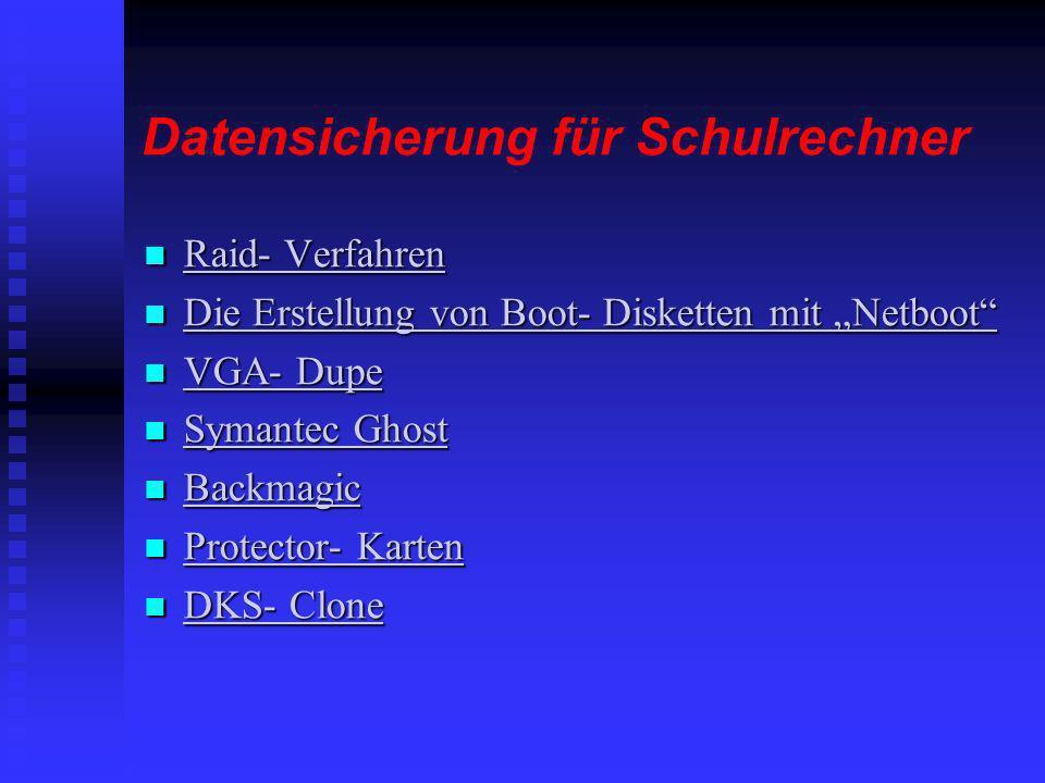Datensicherung für Schulrechner Raid- Verfahren Raid- Verfahren Raid- Verfahren Raid- Verfahren Die Erstellung von Boot- Disketten mit Netboot Die Ers