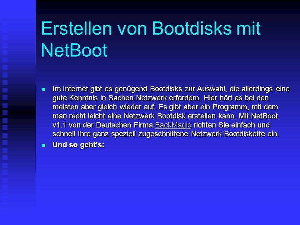 Erstellen von Bootdisks mit NetBoot Im Internet gibt es genügend Bootdisks zur Auswahl, die allerdings eine gute Kenntnis in Sachen Netzwerk erfordern