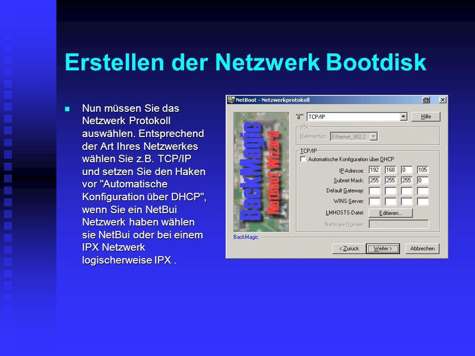 Erstellen der Netzwerk Bootdisk Nun müssen Sie das Netzwerk Protokoll auswählen. Entsprechend der Art Ihres Netzwerkes wählen Sie z.B. TCP/IP und setz