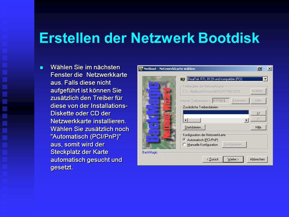 Erstellen der Netzwerk Bootdisk Wählen Sie im nächsten Fenster die Netzwerkkarte aus. Falls diese nicht aufgeführt ist können Sie zusätzlich den Treib