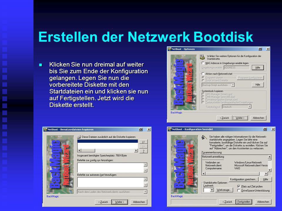 Erstellen der Netzwerk Bootdisk Klicken Sie nun dreimal auf weiter bis Sie zum Ende der Konfiguration gelangen. Legen Sie nun die vorbereitete Diskett