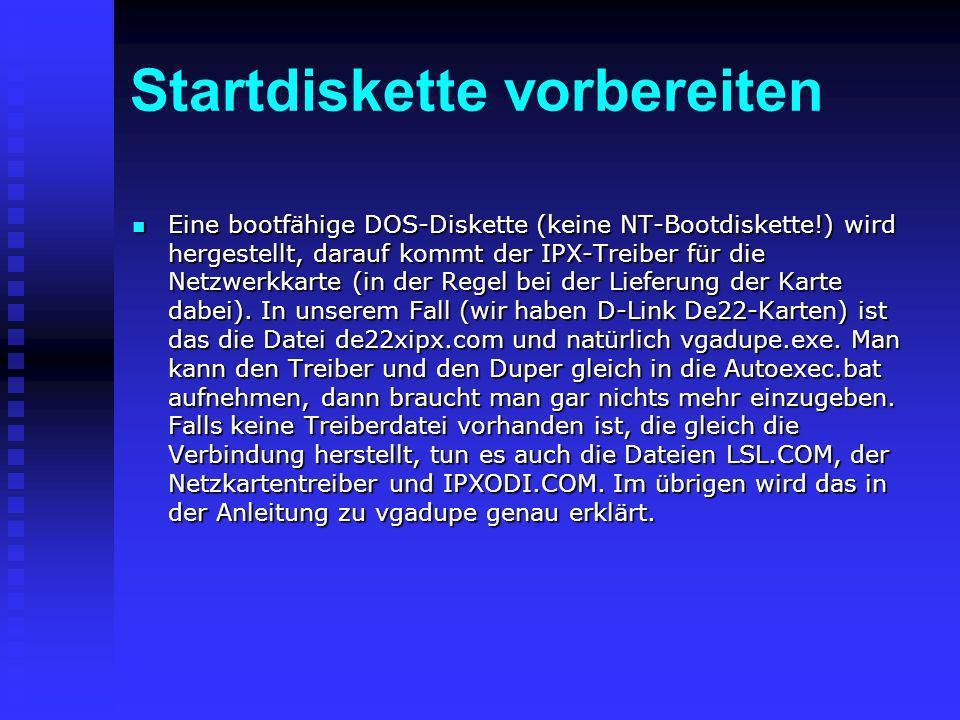 Startdiskette vorbereiten Eine bootfähige DOS-Diskette (keine NT-Bootdiskette!) wird hergestellt, darauf kommt der IPX-Treiber für die Netzwerkkarte (