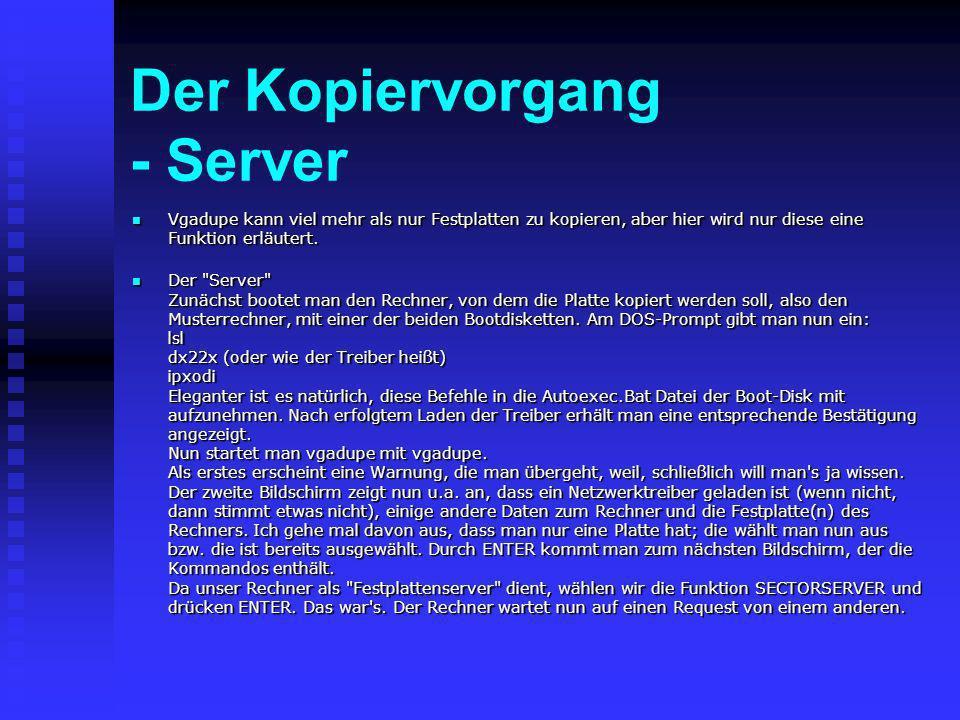Der Kopiervorgang - Server Vgadupe kann viel mehr als nur Festplatten zu kopieren, aber hier wird nur diese eine Funktion erläutert. Vgadupe kann viel