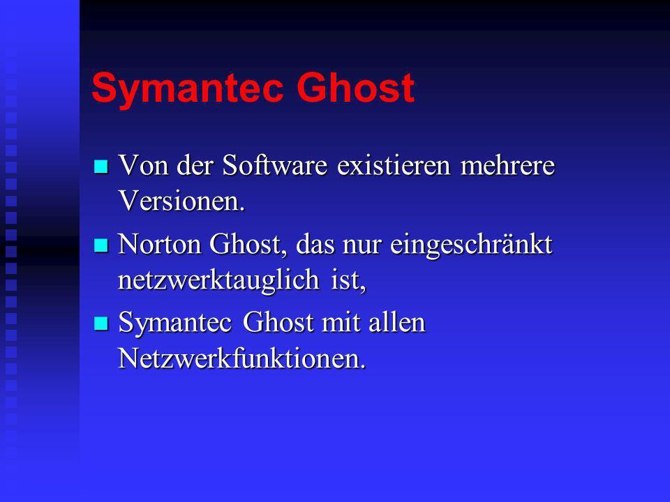 Symantec Ghost Von der Software existieren mehrere Versionen. Von der Software existieren mehrere Versionen. Norton Ghost, das nur eingeschränkt netzw