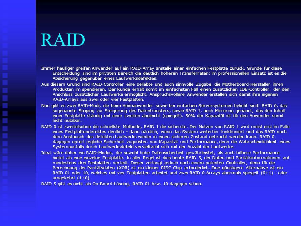 Raid Level allgemein: Je höher der RAID-Level, desto größer die Datensicherheit, aber auch desto teurer das System Je höher der RAID-Level, desto größer die Datensicherheit, aber auch desto teurer das System Billige Raid Systeme unterstützen meist nur Level 0, was hinsichtlich der Performance zwar Vorteile, bezüglich der Datensicherheit aber eher Nachteile bringt.