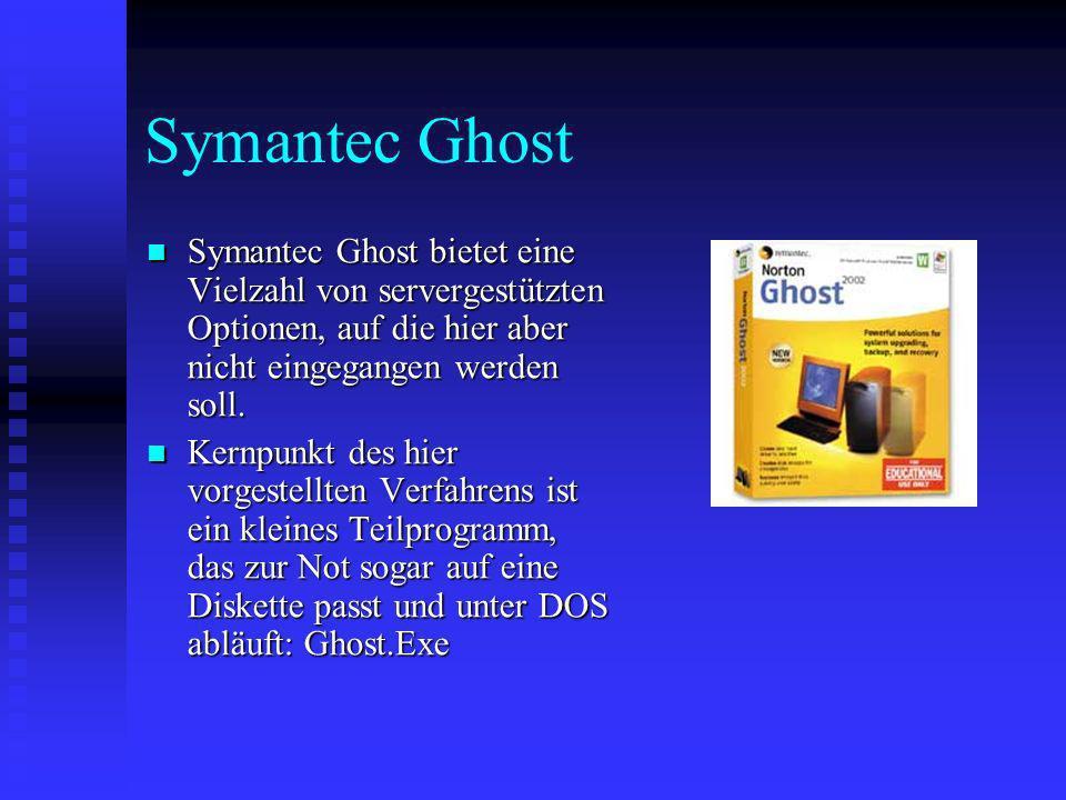 Symantec Ghost Symantec Ghost bietet eine Vielzahl von servergestützten Optionen, auf die hier aber nicht eingegangen werden soll. Symantec Ghost biet