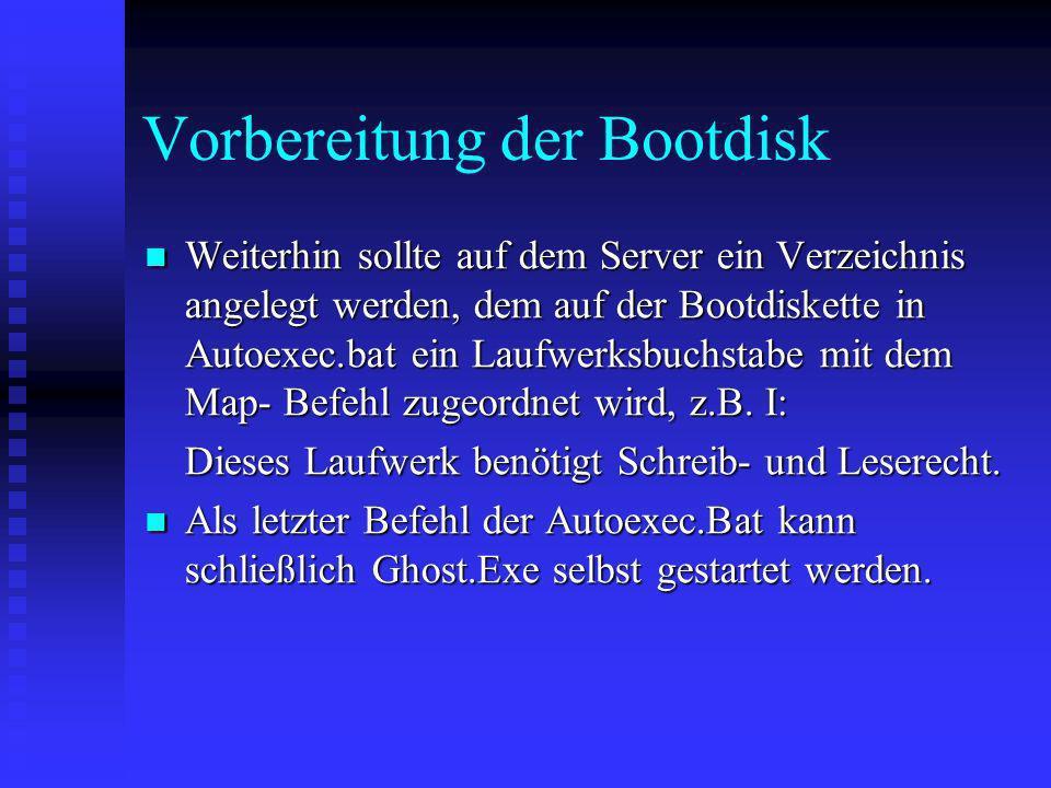 Vorbereitung der Bootdisk Weiterhin sollte auf dem Server ein Verzeichnis angelegt werden, dem auf der Bootdiskette in Autoexec.bat ein Laufwerksbuchs