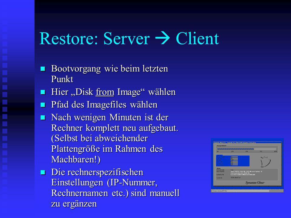 Restore: Server Client Bootvorgang wie beim letzten Punkt Bootvorgang wie beim letzten Punkt Hier Disk from Image wählen Hier Disk from Image wählen P