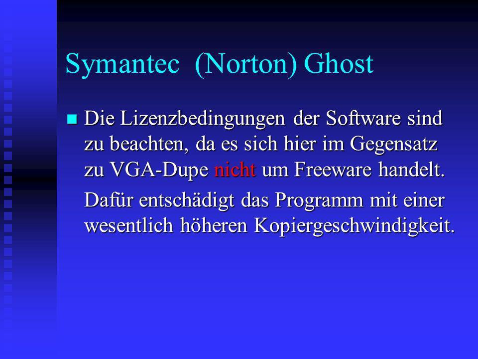 Symantec (Norton) Ghost Die Lizenzbedingungen der Software sind zu beachten, da es sich hier im Gegensatz zu VGA-Dupe nicht um Freeware handelt. Die L