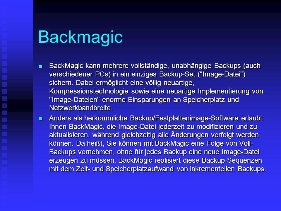 Backmagic BackMagic kann mehrere vollständige, unabhängige Backups (auch verschiedener PCs) in ein einziges Backup-Set (