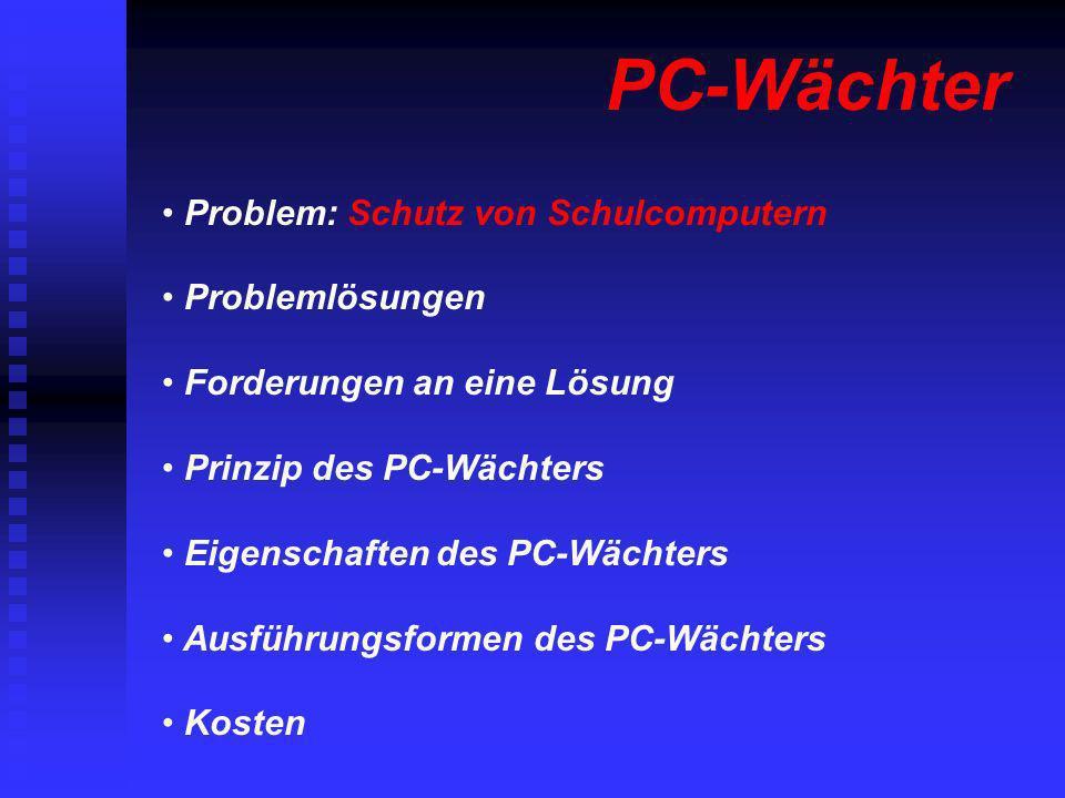Problem: Schutz von Schulcomputern Problemlösungen Forderungen an eine Lösung Prinzip des PC-Wächters Eigenschaften des PC-Wächters Ausführungsformen