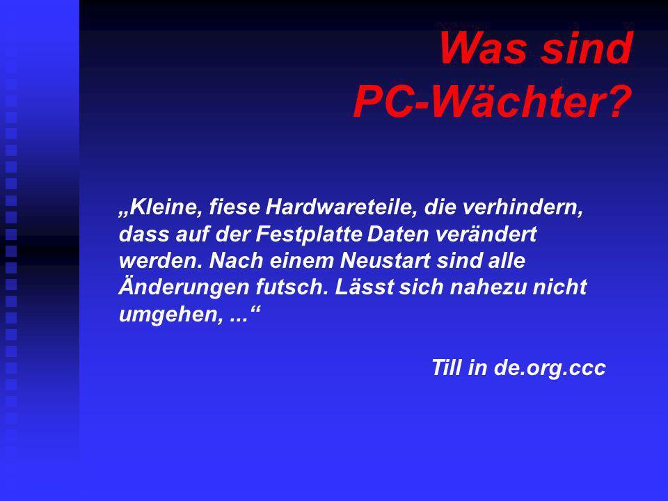 Was sind PC-Wächter? Kleine, fiese Hardwareteile, die verhindern, dass auf der Festplatte Daten verändert werden. Nach einem Neustart sind alle Änderu