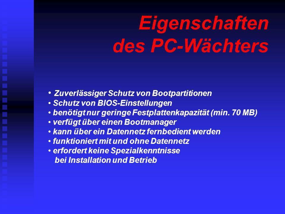 Eigenschaften des PC-Wächters Zuverlässiger Schutz von Bootpartitionen Schutz von BIOS-Einstellungen benötigt nur geringe Festplattenkapazität (min. 7