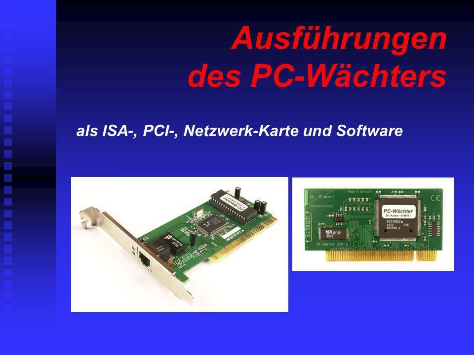 Ausführungen des PC-Wächters als ISA-, PCI-, Netzwerk-Karte und Software