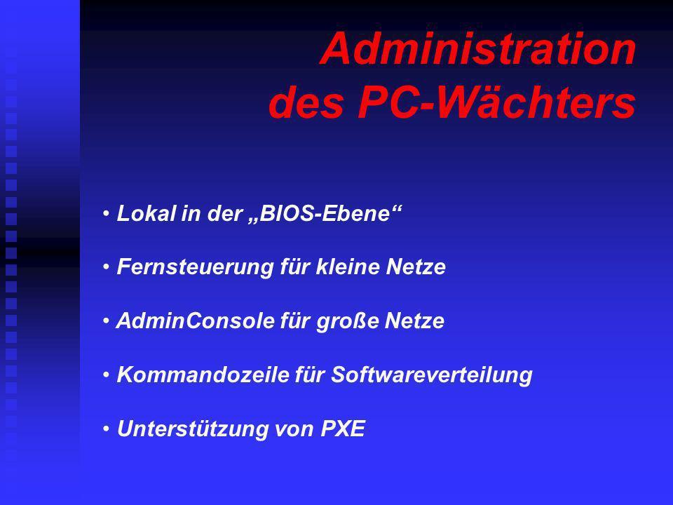 Administration des PC-Wächters Lokal in der BIOS-Ebene Fernsteuerung für kleine Netze AdminConsole für große Netze Kommandozeile für Softwareverteilun