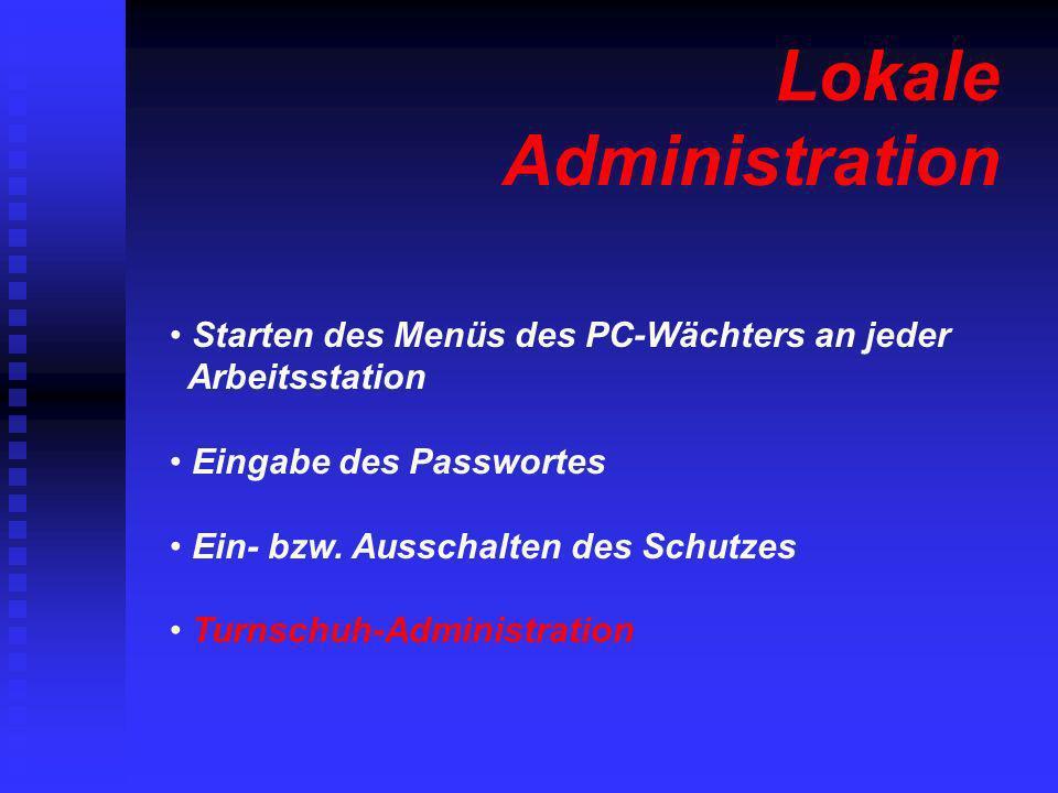 Lokale Administration Starten des Menüs des PC-Wächters an jeder Arbeitsstation Eingabe des Passwortes Ein- bzw. Ausschalten des Schutzes Turnschuh-Ad