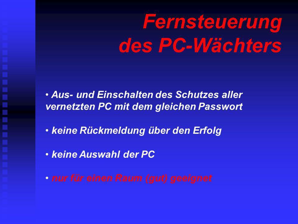 Fernsteuerung des PC-Wächters Aus- und Einschalten des Schutzes aller vernetzten PC mit dem gleichen Passwort keine Rückmeldung über den Erfolg keine