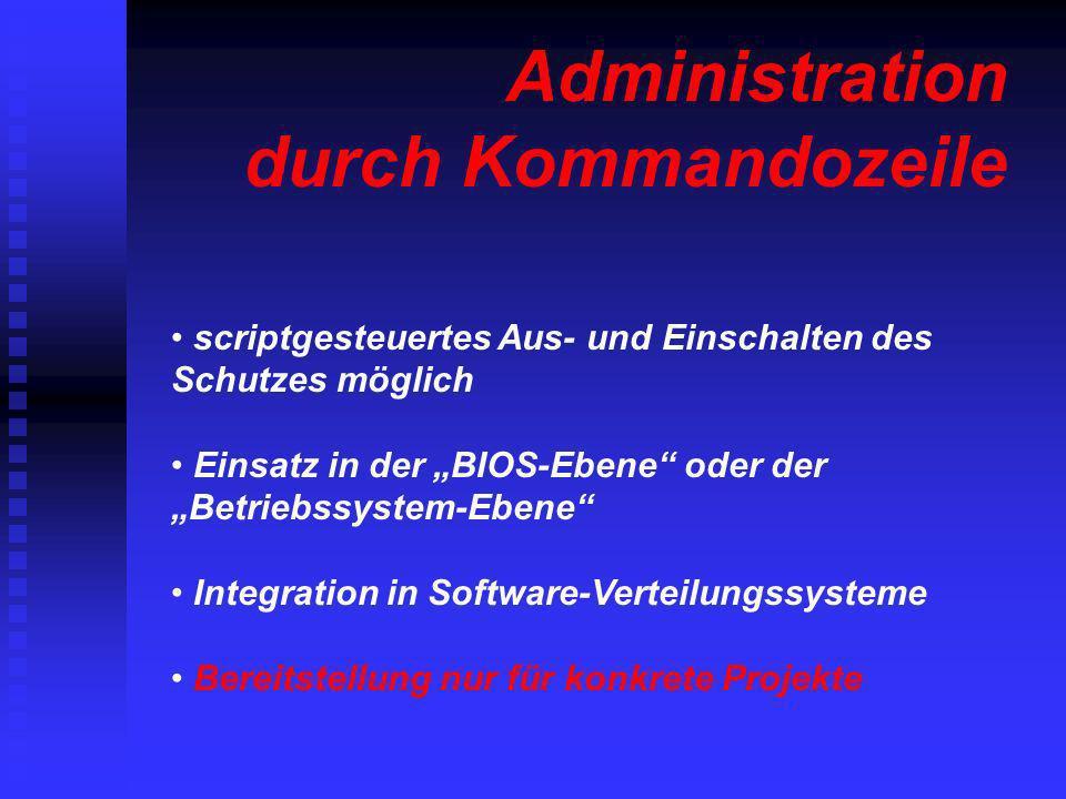 Administration durch Kommandozeile scriptgesteuertes Aus- und Einschalten des Schutzes möglich Einsatz in der BIOS-Ebene oder der Betriebssystem-Ebene
