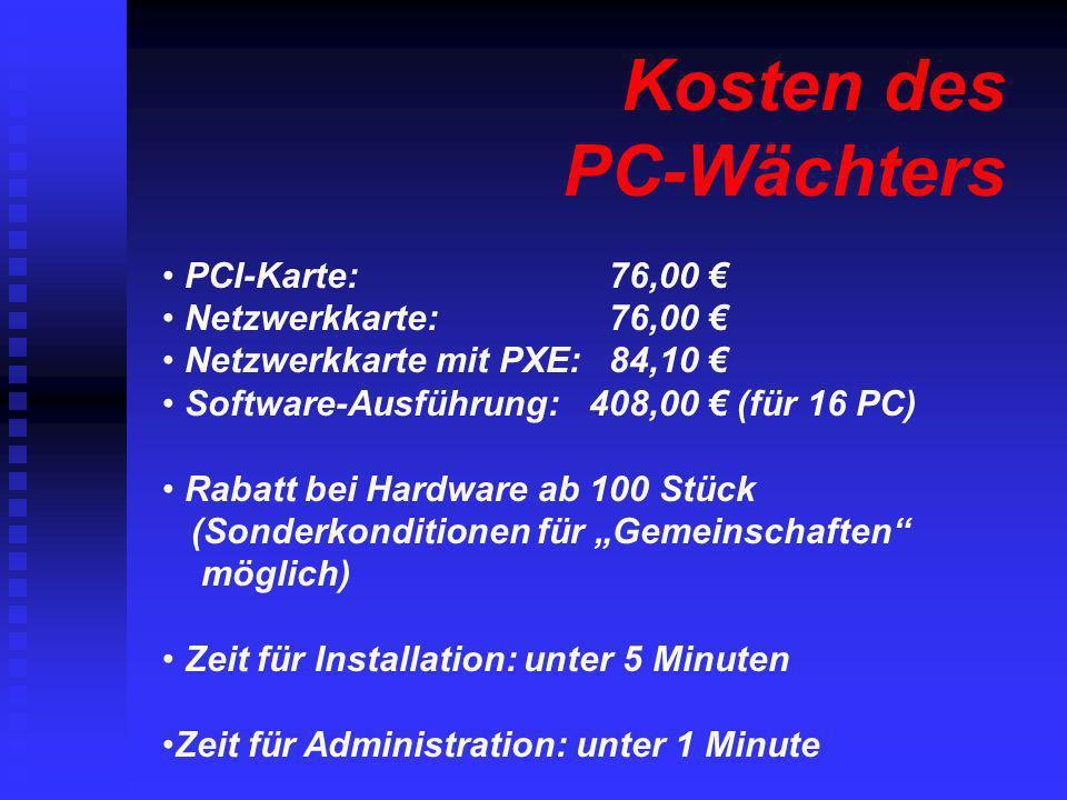 Kosten des PC-Wächters PCI-Karte: 76,00 Netzwerkkarte: 76,00 Netzwerkkarte mit PXE: 84,10 Software-Ausführung:408,00 (für 16 PC) Rabatt bei Hardware a